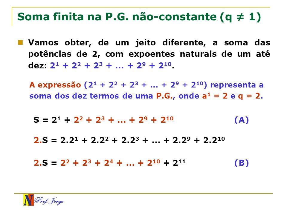 Prof. Jorge Soma finita na P.G. não-constante (q 1) Vamos obter, de um jeito diferente, a soma das potências de 2, com expoentes naturais de um até de