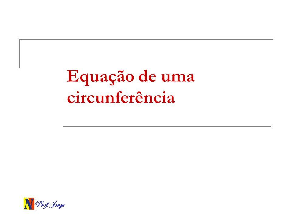 Prof. Jorge Equação de uma circunferência
