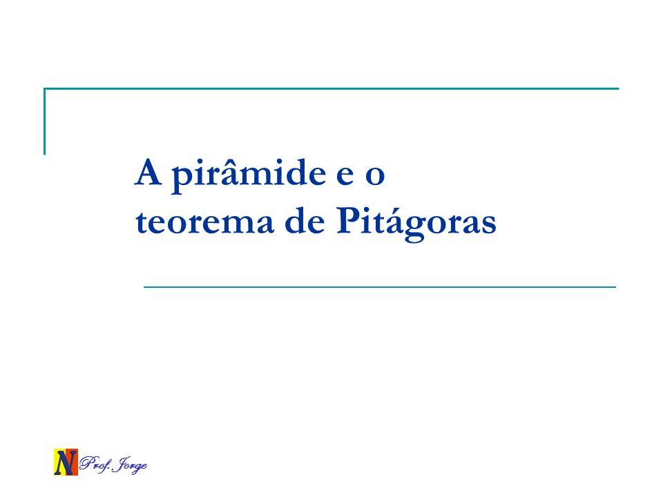 Prof. Jorge A pirâmide e o teorema de Pitágoras