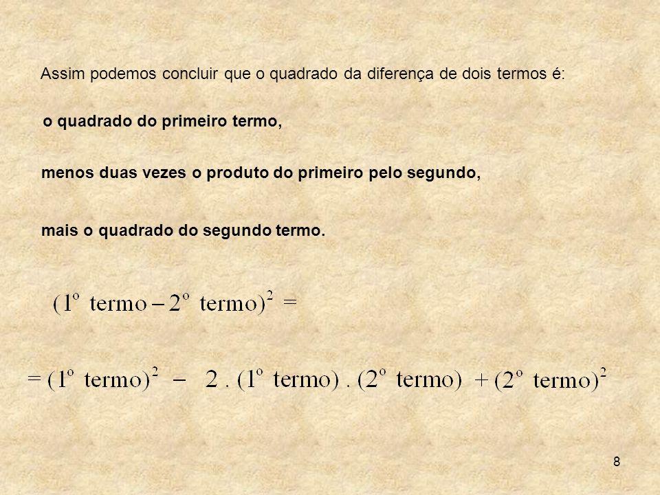 8 Assim podemos concluir que o quadrado da diferença de dois termos é: o quadrado do primeiro termo, menos duas vezes o produto do primeiro pelo segun
