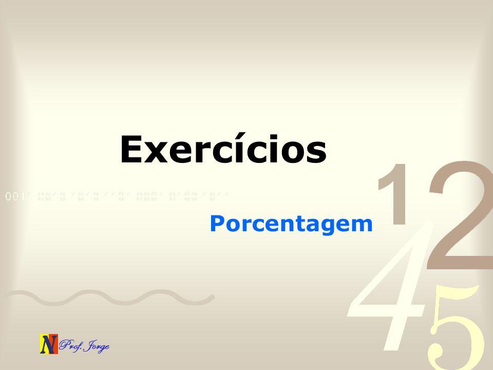 Prof. Jorge Exercícios Porcentagem