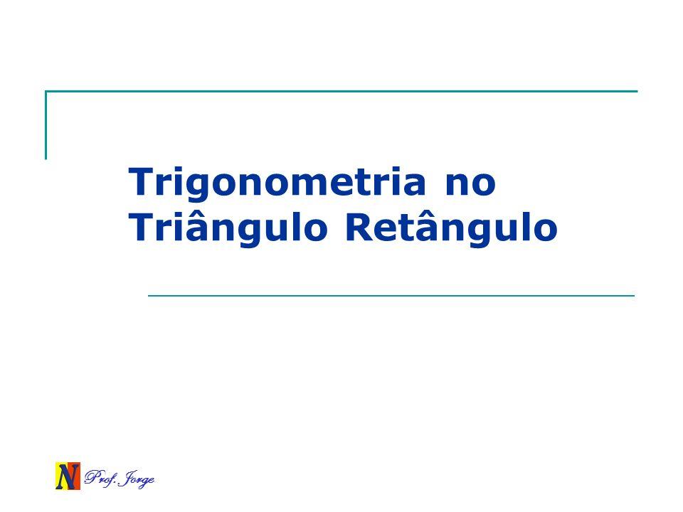 Prof. Jorge Trigonometria no Triângulo Retângulo