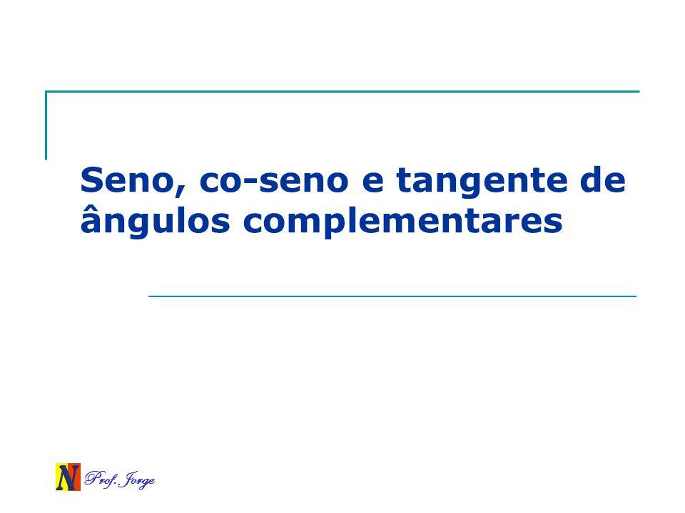 Prof. Jorge Seno, co-seno e tangente de ângulos complementares
