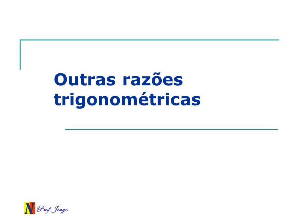 Prof. Jorge Outras razões trigonométricas