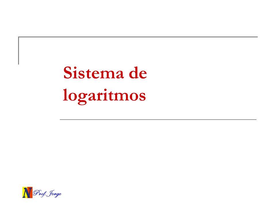 Prof. Jorge Sistema de logaritmos