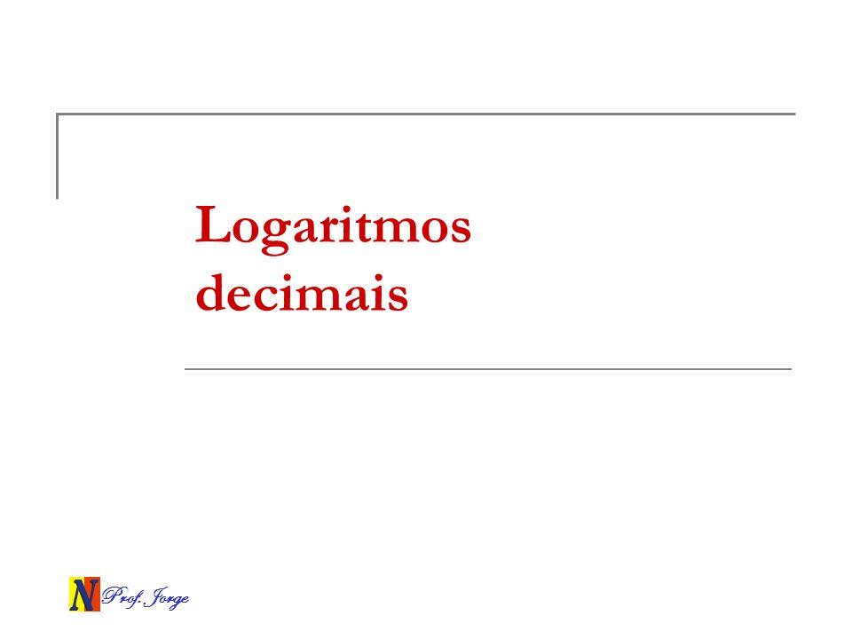 Prof. Jorge Logaritmos decimais