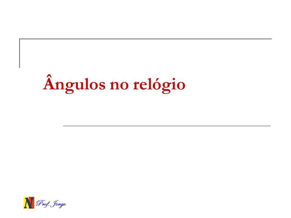 Prof. Jorge Ângulos no relógio