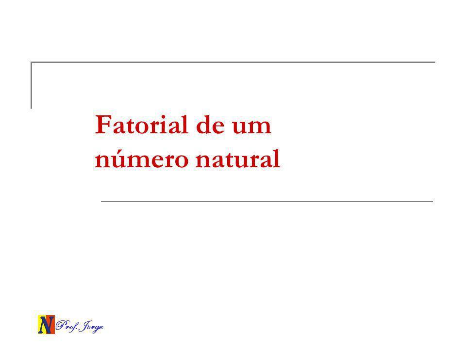 Prof. Jorge Fatorial de um número natural