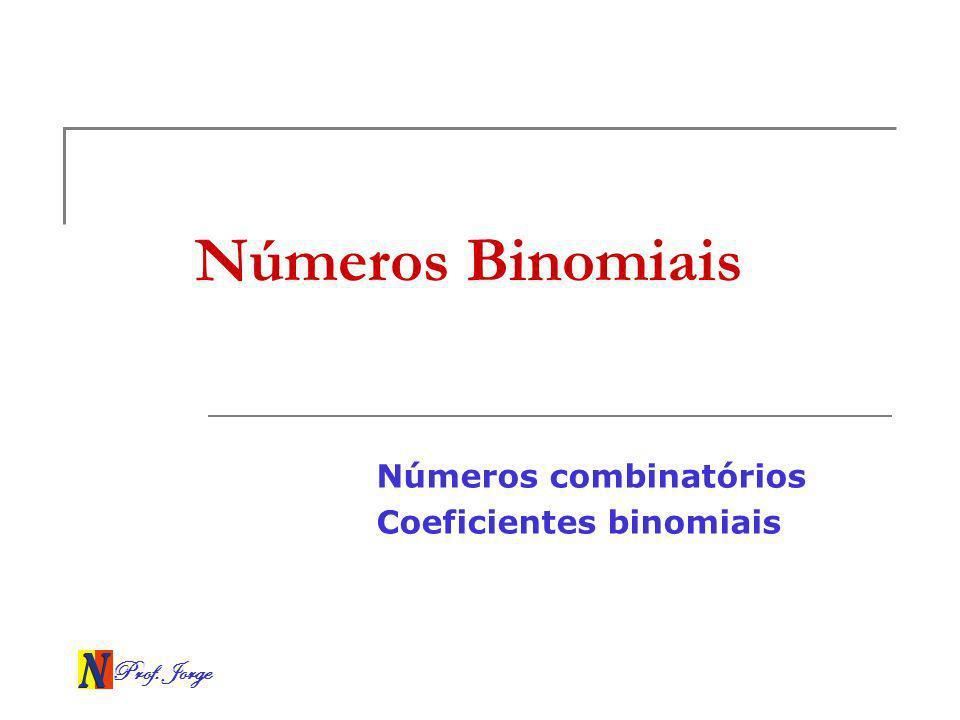 Prof. Jorge Números Binomiais Números combinatórios Coeficientes binomiais
