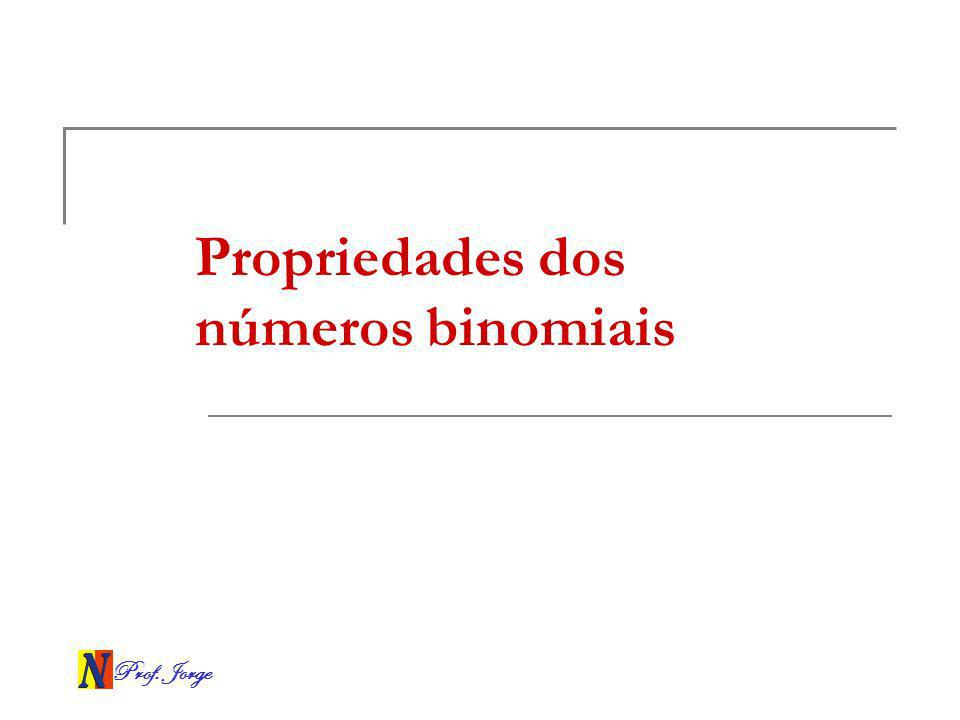 Prof. Jorge Propriedades dos números binomiais