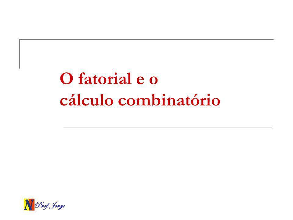Prof. Jorge O fatorial e o cálculo combinatório