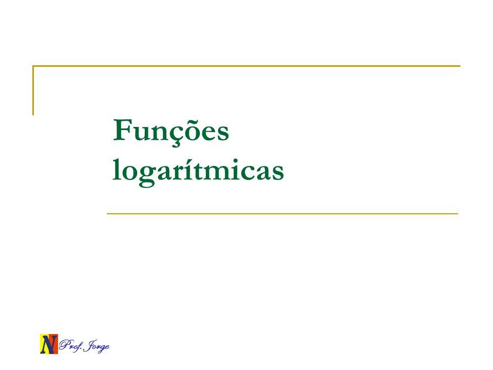 Prof. Jorge Funções logarítmicas