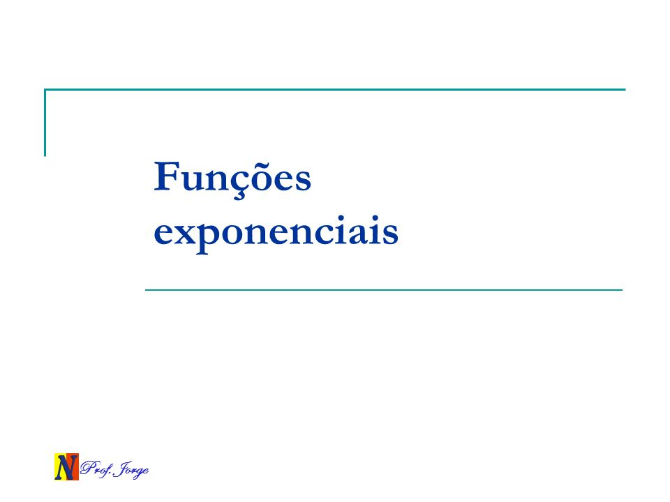 Prof. Jorge Funções exponenciais