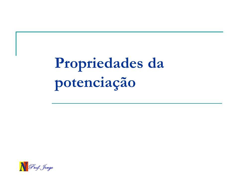 Prof. Jorge Propriedades da potenciação