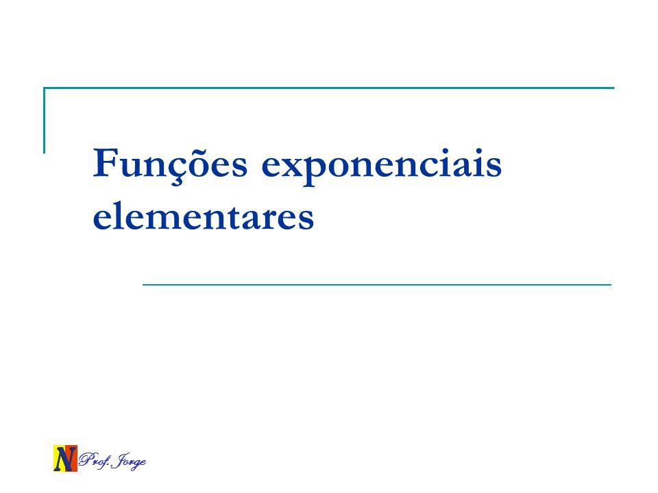 Prof. Jorge Funções exponenciais elementares