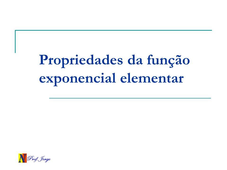 Prof. Jorge Propriedades da função exponencial elementar