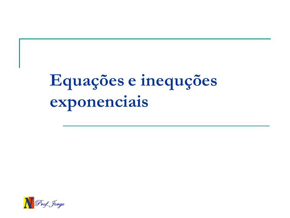Prof. Jorge Equações e inequções exponenciais