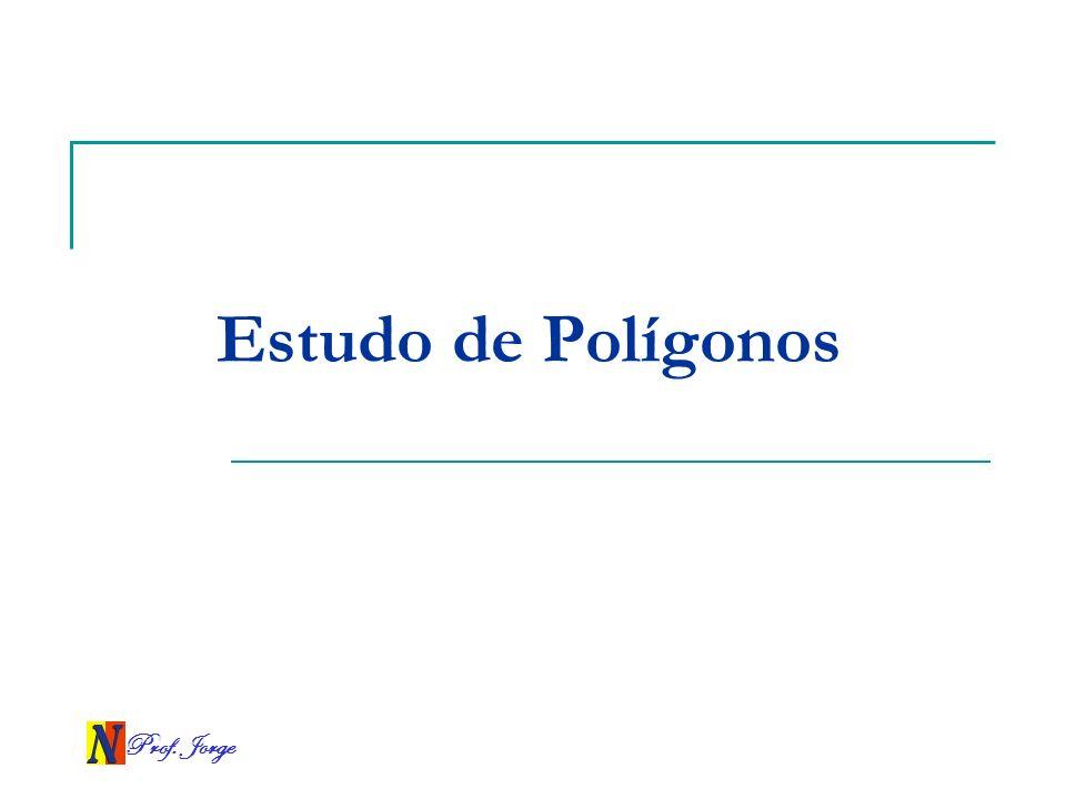 Prof. Jorge Estudo de Polígonos