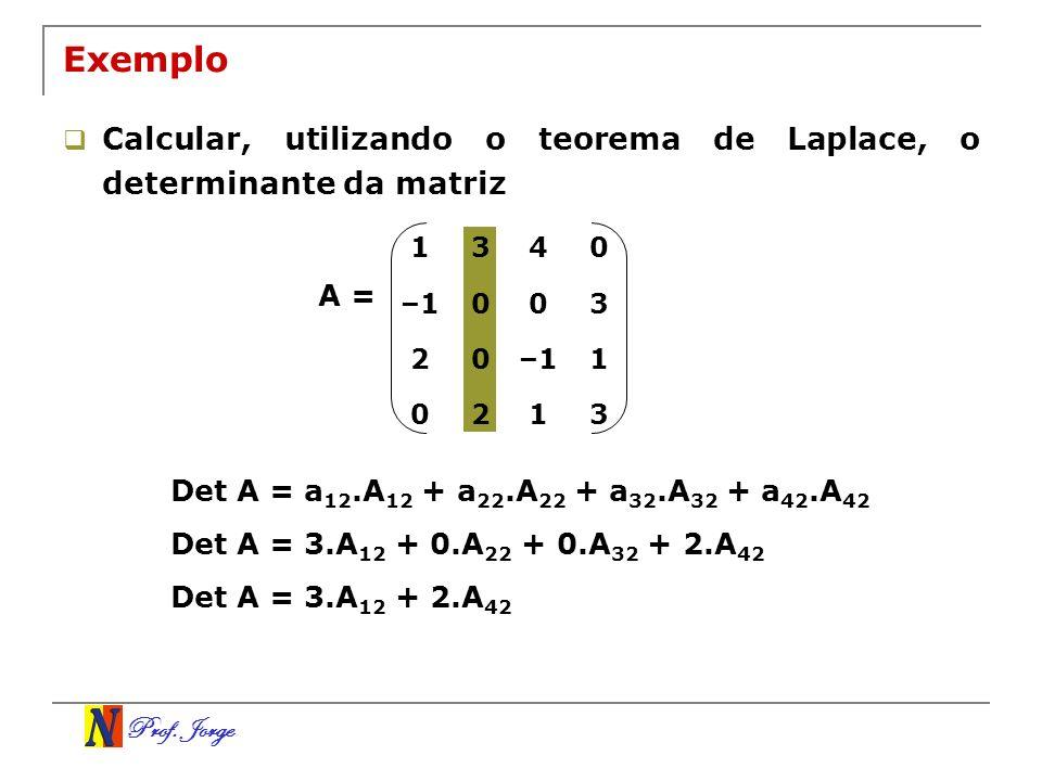 Prof. Jorge 1340 –1003 20 1 0213 Exemplo Calcular, utilizando o teorema de Laplace, o determinante da matriz A = Det A = a 12.A 12 + a 22.A 22 + a 32.