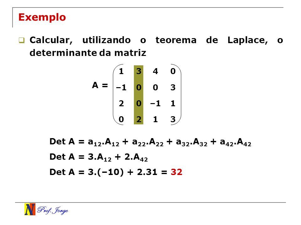 Prof. Jorge Exemplo Calcular, utilizando o teorema de Laplace, o determinante da matriz A = Det A = a 12.A 12 + a 22.A 22 + a 32.A 32 + a 42.A 42 1340