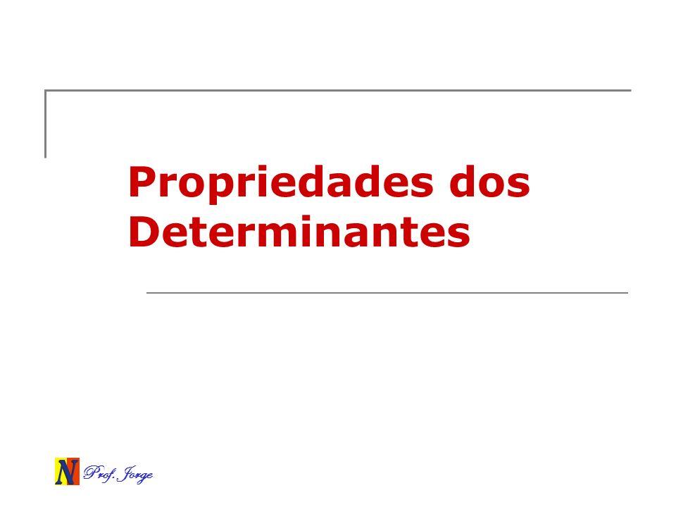 Prof. Jorge Propriedades dos Determinantes