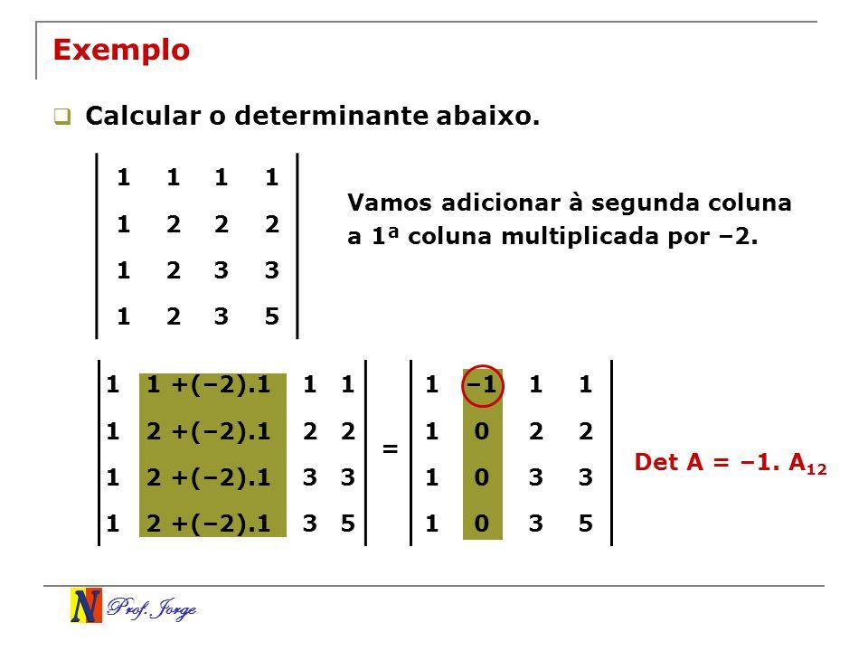 Prof. Jorge 1111 1222 1233 1235 Exemplo Calcular o determinante abaixo. Vamos adicionar à segunda coluna a 1ª coluna multiplicada por –2. 11 +(–2).111