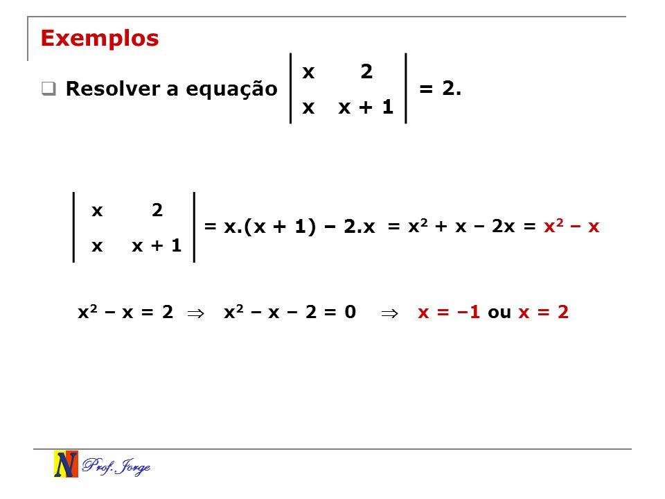 Prof. Jorge Exemplos Resolver a equação x2 xx + 1 = 2. x2 x = x.(x + 1) – 2.x = x 2 + x – 2x= x 2 – x x 2 – x = 2 x 2 – x – 2 = 0 x = –1 ou x = 2
