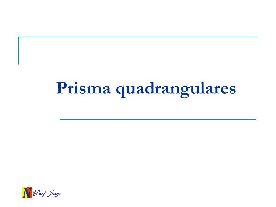 Prof. Jorge Prisma quadrangulares