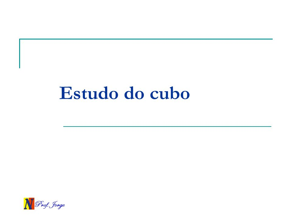 Prof. Jorge Estudo do cubo