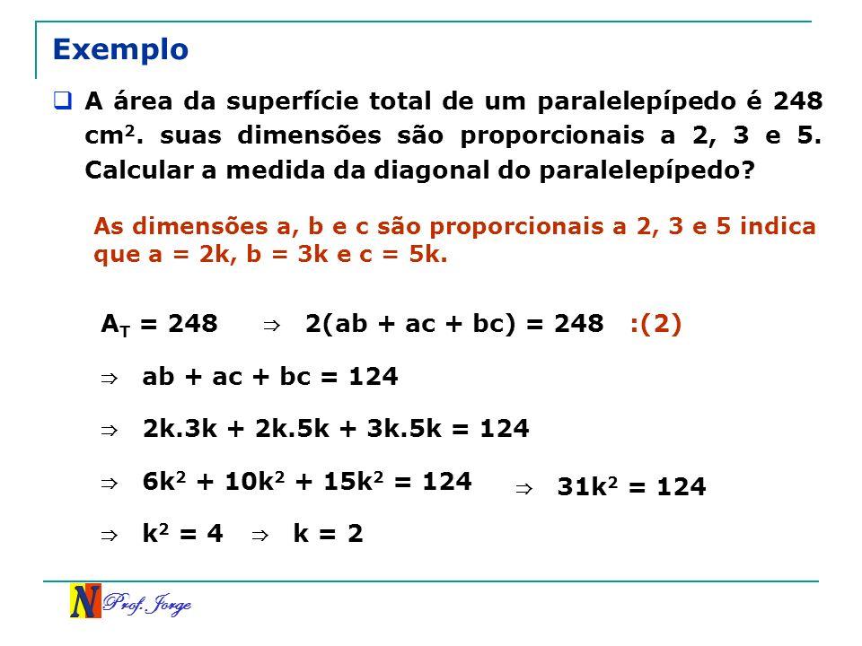 Prof. Jorge Exemplo A área da superfície total de um paralelepípedo é 248 cm 2. suas dimensões são proporcionais a 2, 3 e 5. Calcular a medida da diag