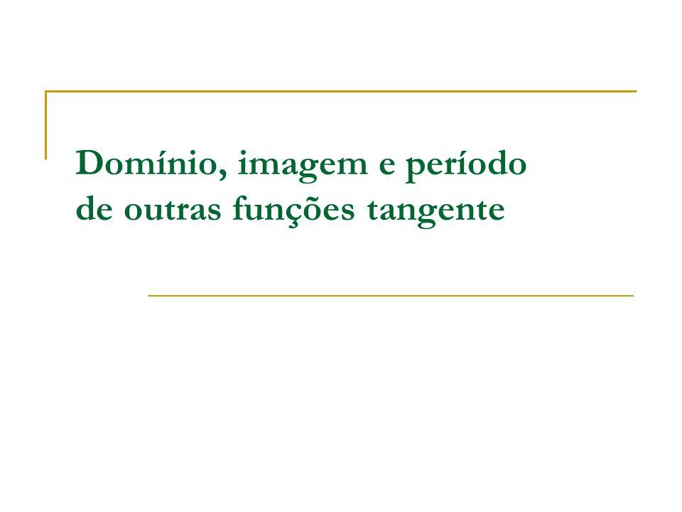 Domínio, imagem e período de outras funções tangente