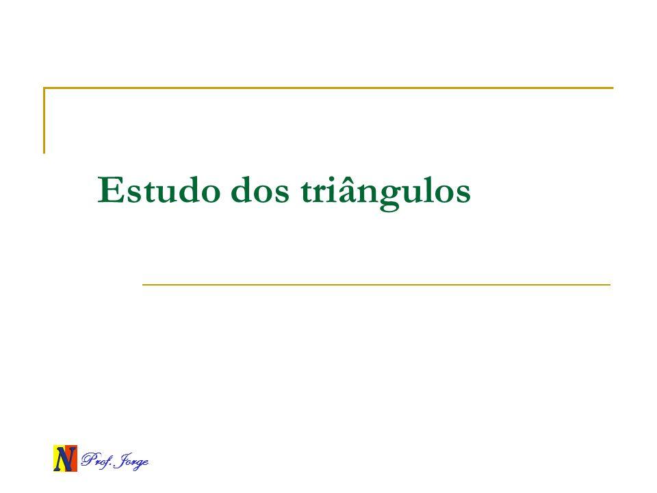 Prof. Jorge Estudo dos triângulos