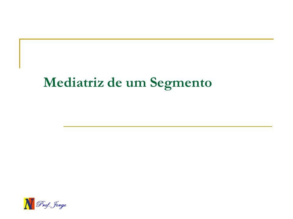 Prof. Jorge Mediatriz de um Segmento