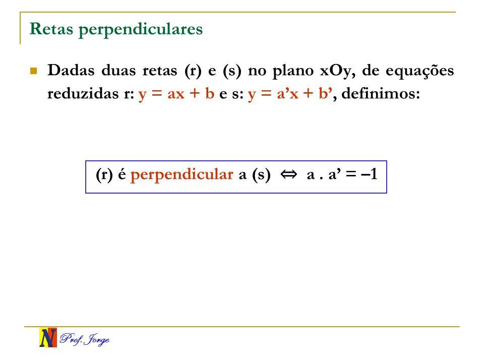 Prof. Jorge Retas perpendiculares Dadas duas retas (r) e (s) no plano xOy, de equações reduzidas r: y = ax + b e s: y = ax + b, definimos: (r) é perpe