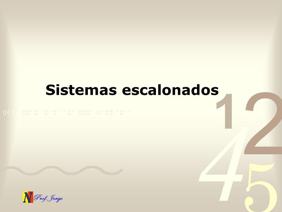 Prof. Jorge Sistemas escalonados