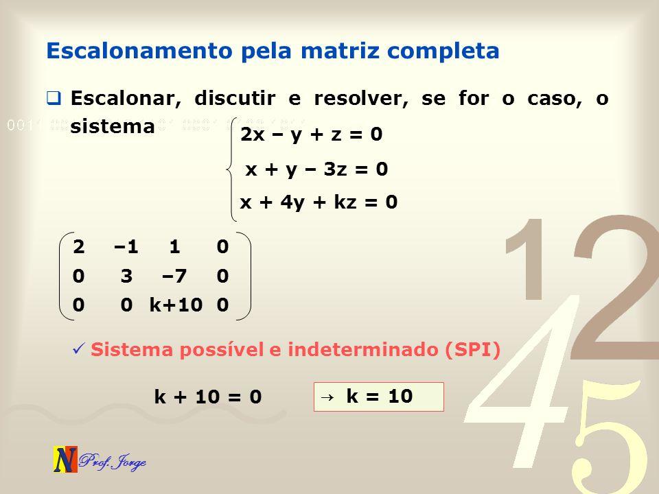 Prof. Jorge Escalonamento pela matriz completa Escalonar, discutir e resolver, se for o caso, o sistema 2x – y + z = 0 x + y – 3z = 0 x + 4y + kz = 0