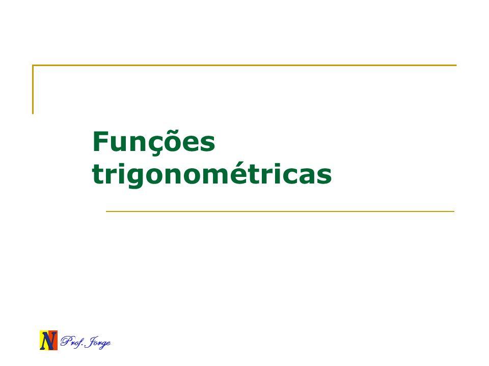 Prof. Jorge Funções trigonométricas