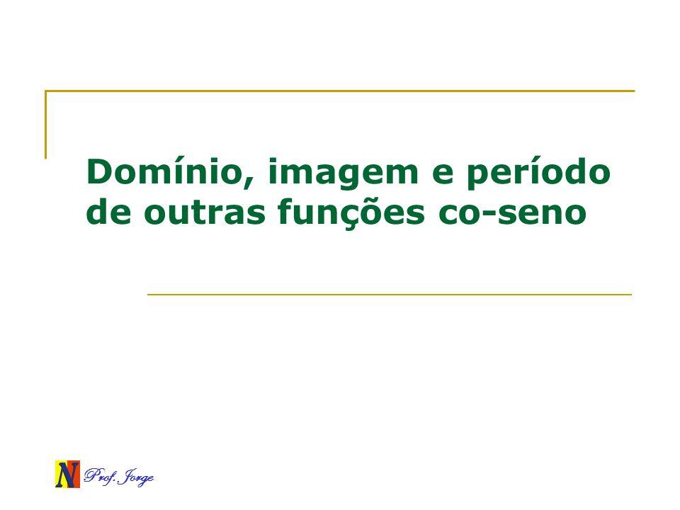 Prof. Jorge Domínio, imagem e período de outras funções co-seno
