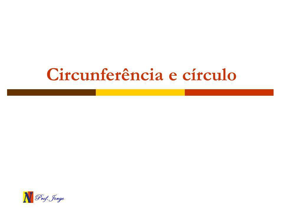 Prof. Jorge Circunferência e círculo