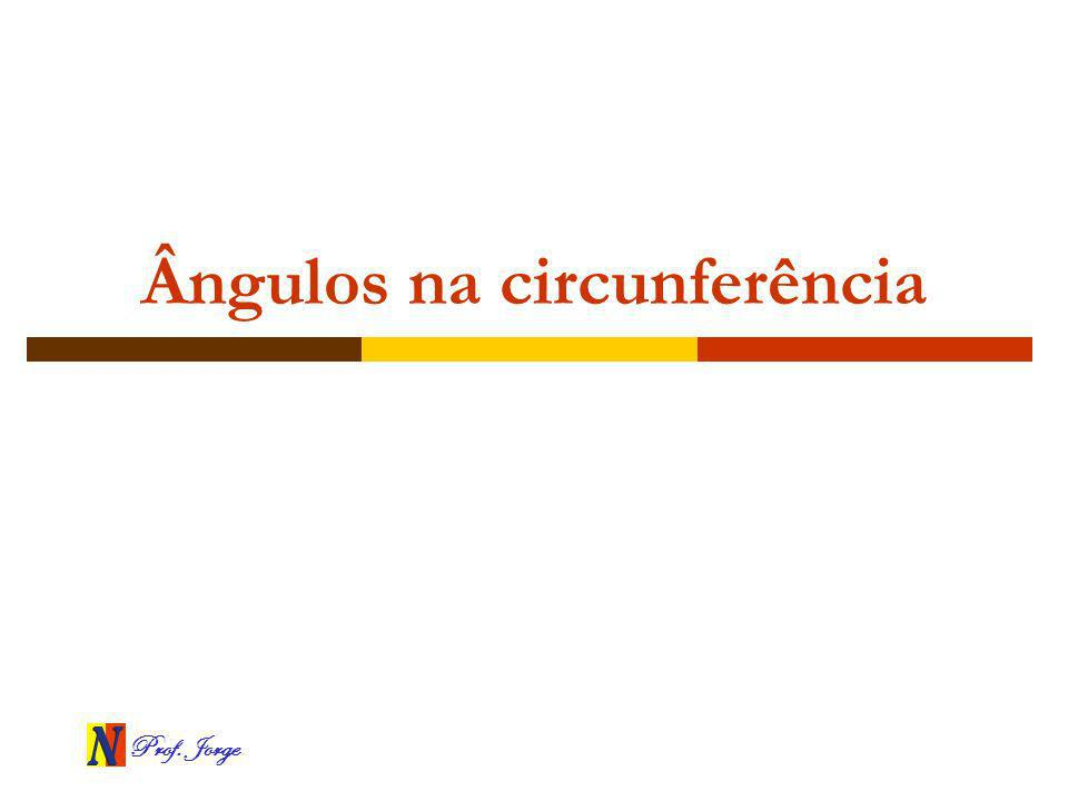 Prof. Jorge Ângulos na circunferência