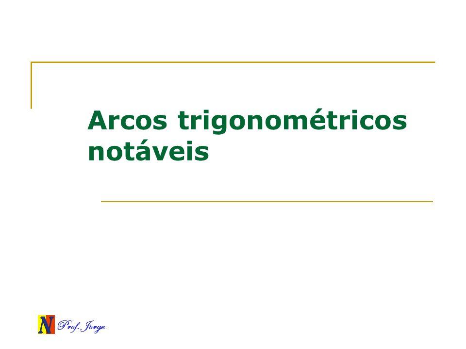 Prof. Jorge Arcos trigonométricos notáveis