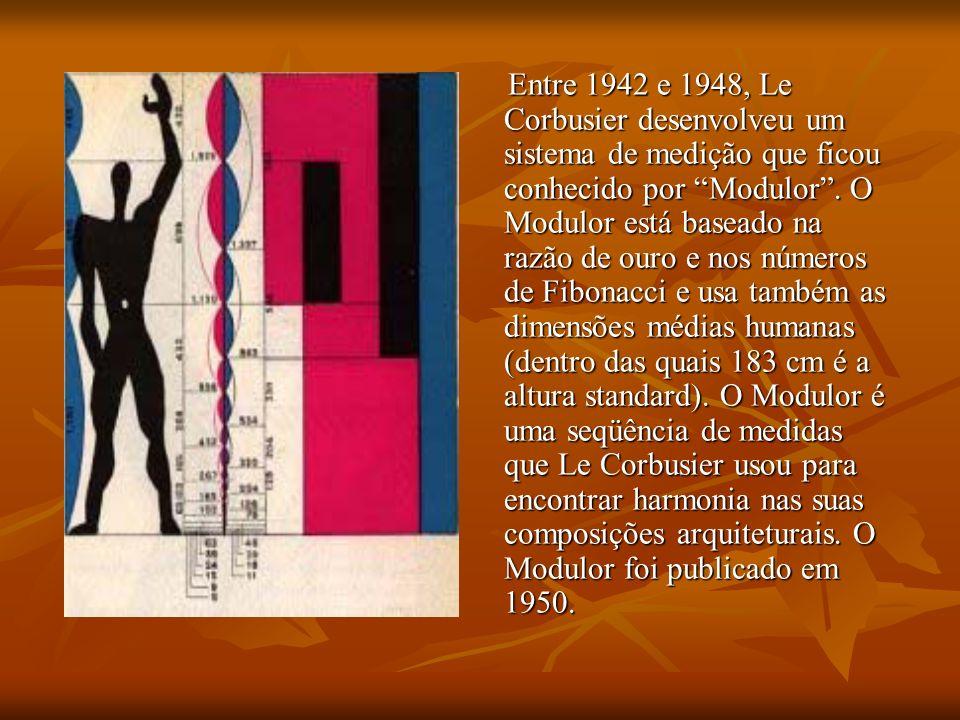 Entre 1942 e 1948, Le Corbusier desenvolveu um sistema de medição que ficou conhecido por Modulor.