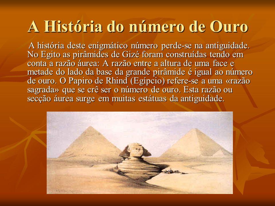 A História do número de Ouro A história deste enigmático número perde-se na antiguidade.