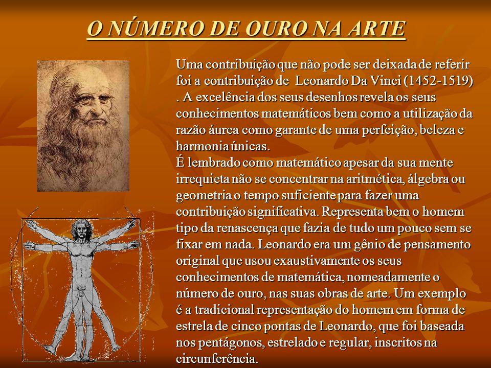 O NÚMERO DE OURO NA ARTE Uma contribuição que não pode ser deixada de referir foi a contribuição de Leonardo Da Vinci (1452-1519).