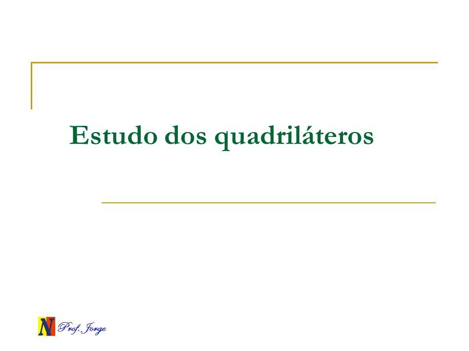 Prof. Jorge Estudo dos quadriláteros