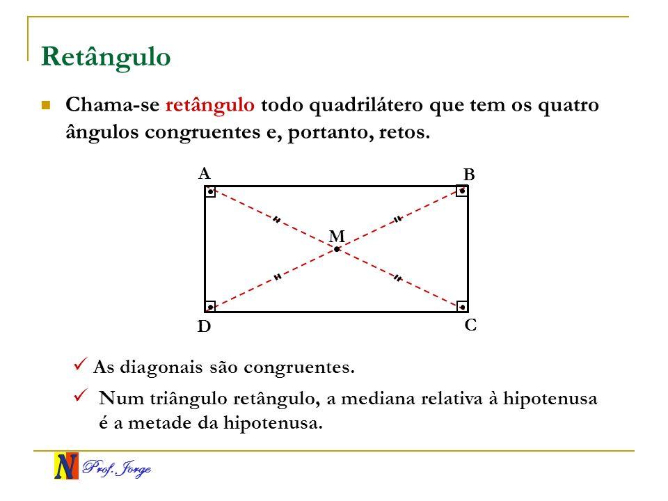 Prof. Jorge Retângulo A B C D Chama-se retângulo todo quadrilátero que tem os quatro ângulos congruentes e, portanto, retos. M As diagonais são congru
