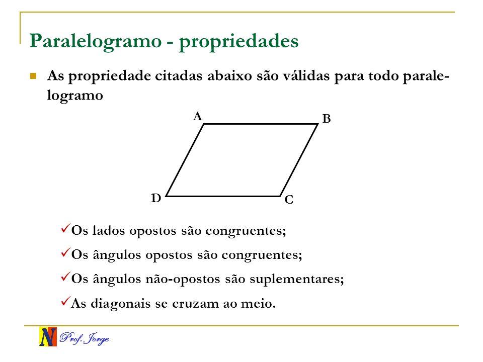 Prof. Jorge Paralelogramo - propriedades Os lados opostos são congruentes; A B C D Os ângulos opostos são congruentes; Os ângulos não-opostos são supl