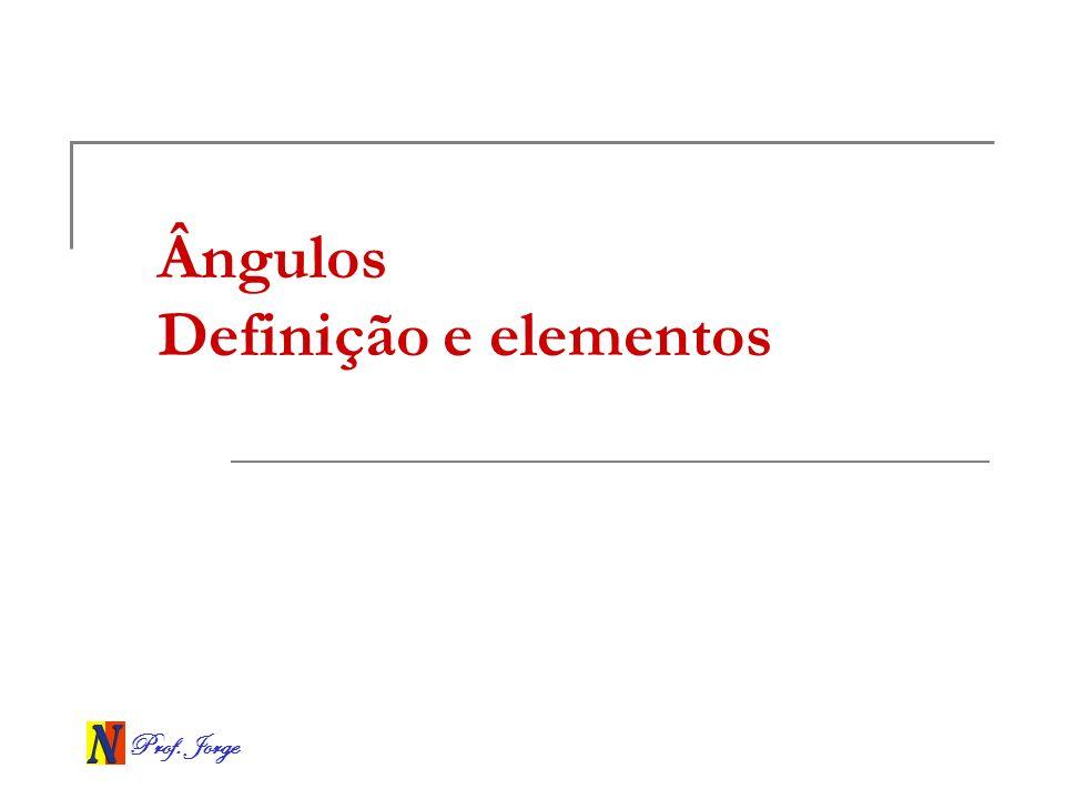 Prof. Jorge Ângulos Definição e elementos