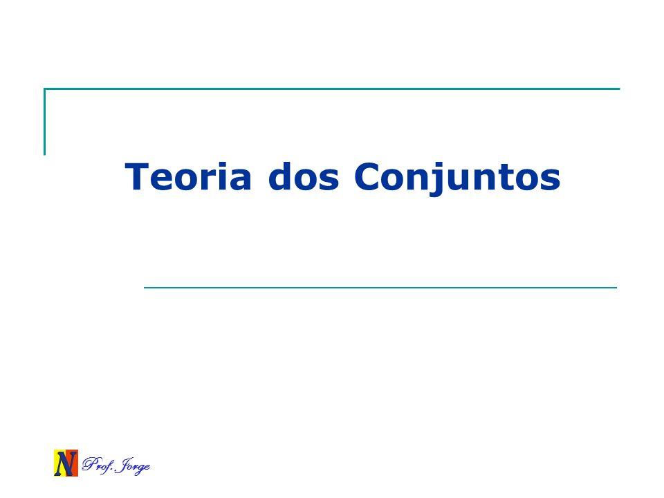 Prof. Jorge Teoria dos Conjuntos