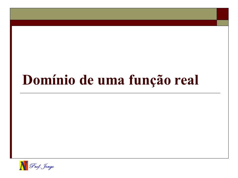 Prof. Jorge Domínio de uma função real